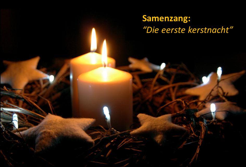 Stil gebed, votum, groet Samenzang: Die eerste kerstnacht