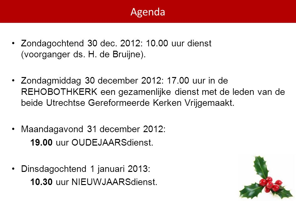 Agenda Zondagochtend 30 dec. 2012: 10.00 uur dienst (voorganger ds. H. de Bruijne).