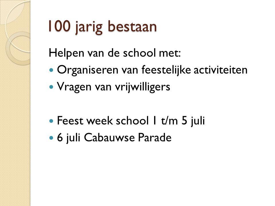 100 jarig bestaan Helpen van de school met: