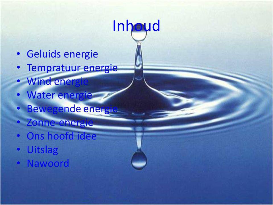 Inhoud Geluids energie Tempratuur energie Wind energie Water energie