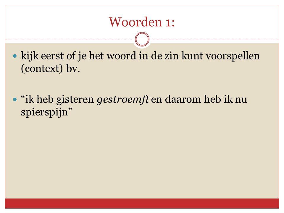 Woorden 1: kijk eerst of je het woord in de zin kunt voorspellen (context) bv.