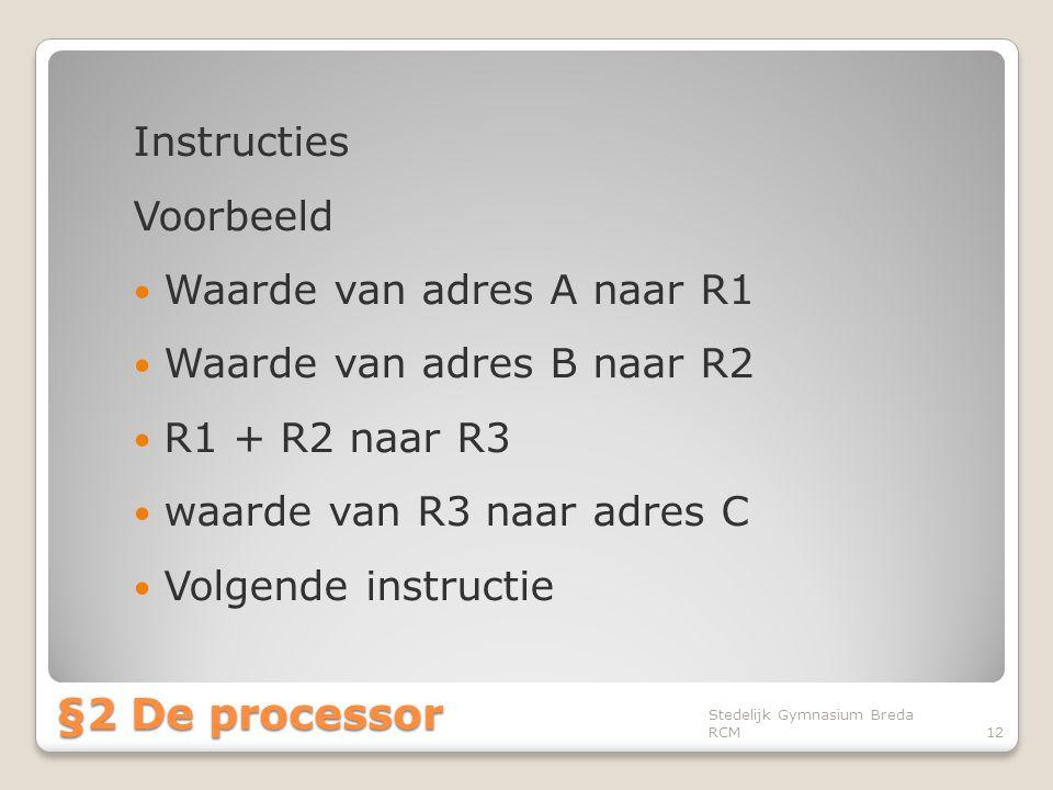§2 De processor Instructies Voorbeeld Waarde van adres A naar R1
