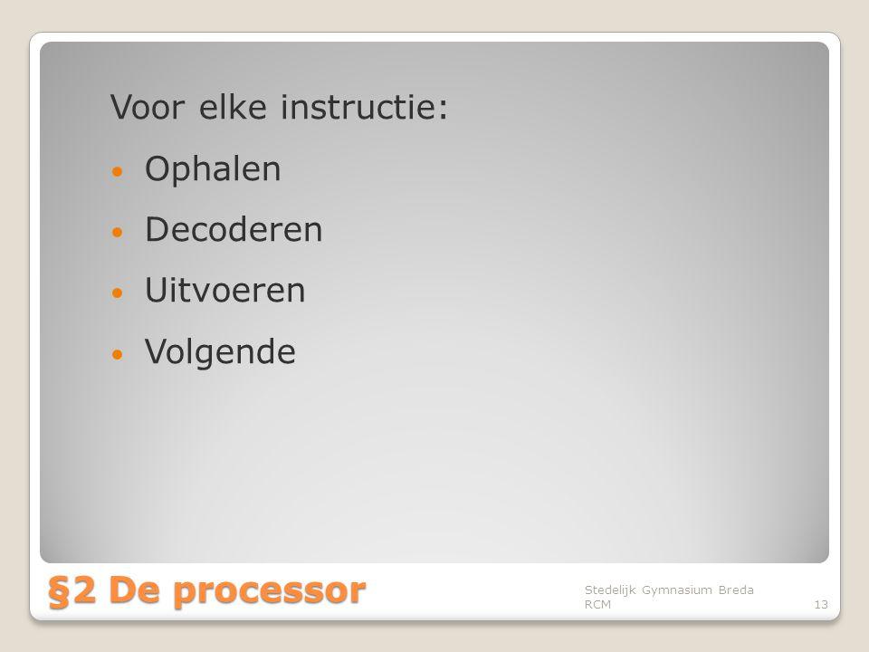 §2 De processor Voor elke instructie: Ophalen Decoderen Uitvoeren