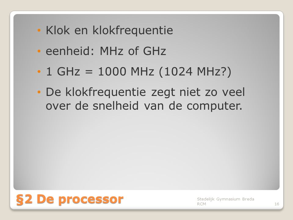 §2 De processor Klok en klokfrequentie eenheid: MHz of GHz
