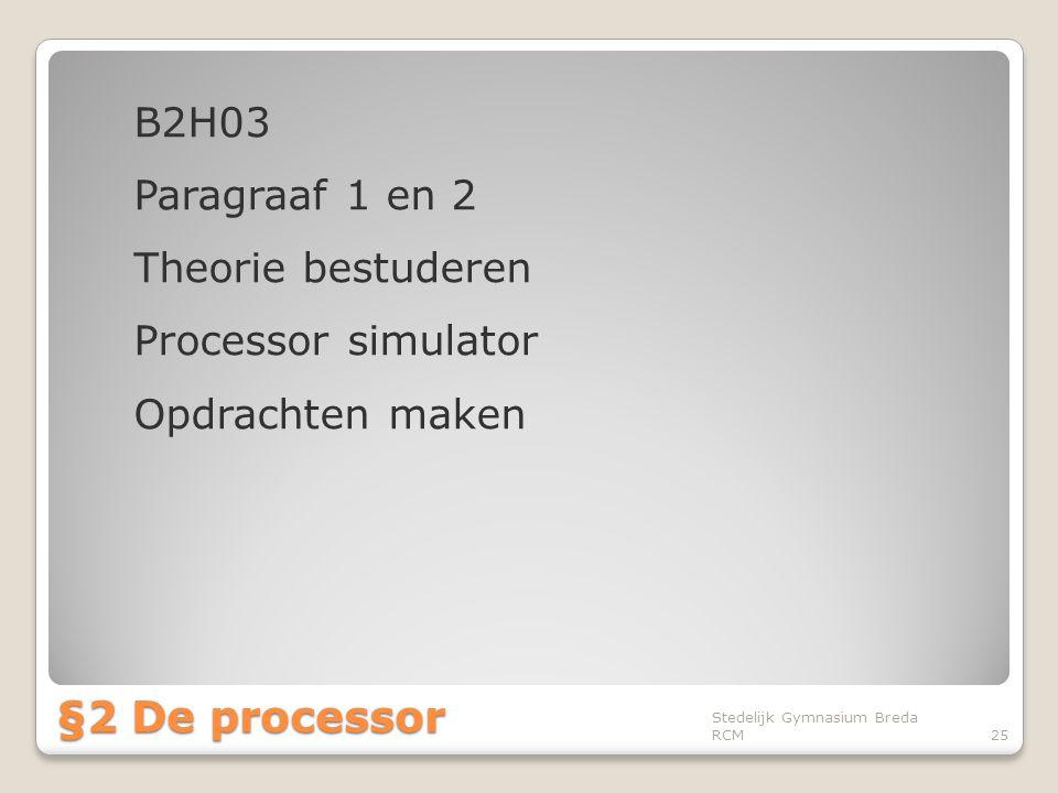 B2H03 Paragraaf 1 en 2 Theorie bestuderen Processor simulator Opdrachten maken