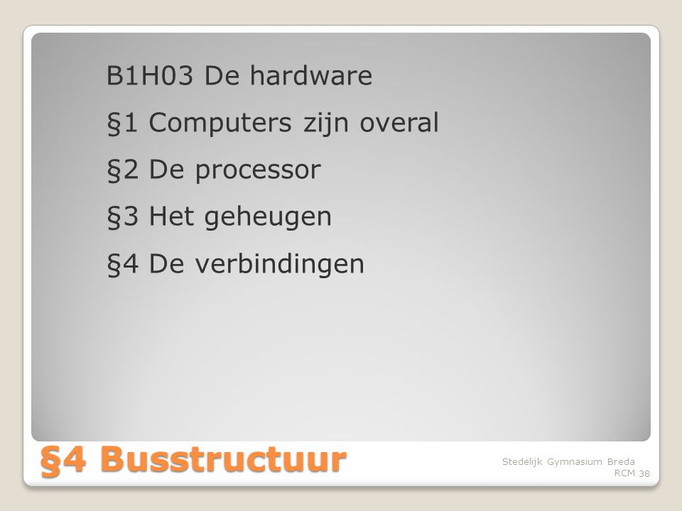 B1H03 De hardware §1 Computers zijn overal §2 De processor §3 Het geheugen §4 De verbindingen