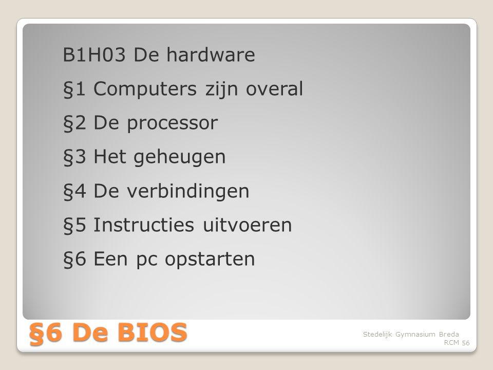 B1H03 De hardware §1 Computers zijn overal §2 De processor §3 Het geheugen §4 De verbindingen §5 Instructies uitvoeren §6 Een pc opstarten