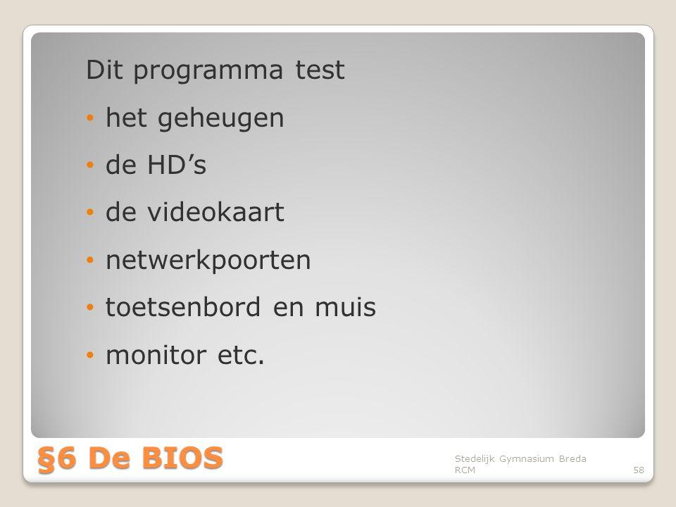§6 De BIOS Dit programma test het geheugen de HD's de videokaart
