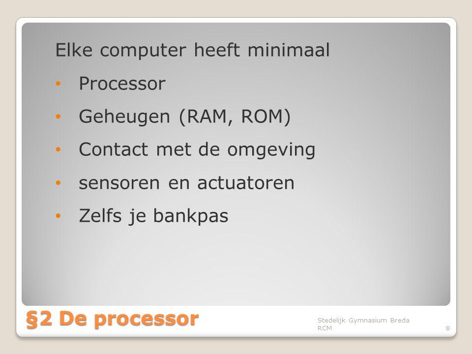 §2 De processor Elke computer heeft minimaal Processor