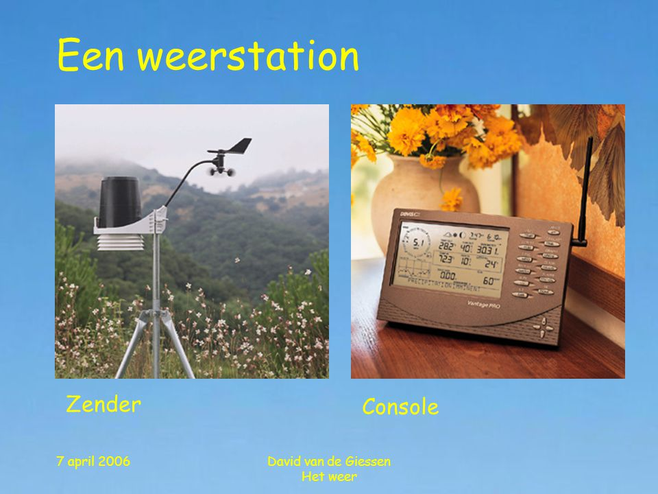 Een weerstation Zender Console 7 april 2006 David van de Giessen
