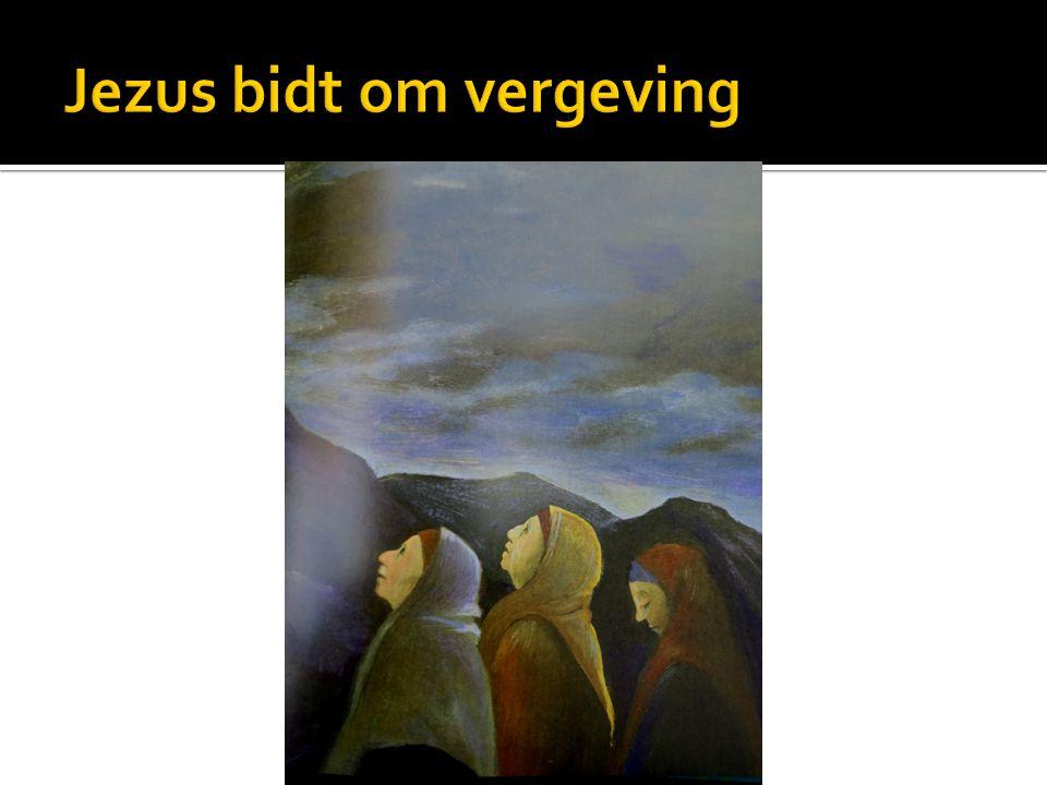 Jezus bidt om vergeving