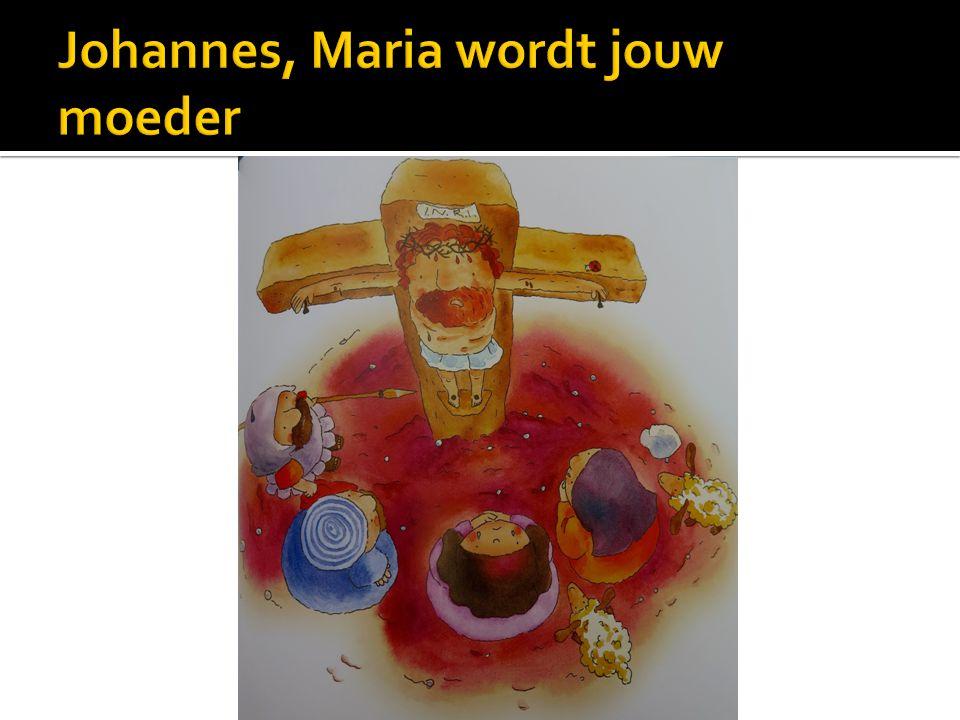 Johannes, Maria wordt jouw moeder