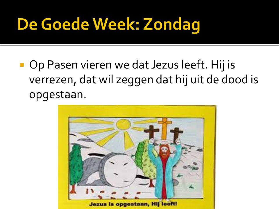 De Goede Week: Zondag Op Pasen vieren we dat Jezus leeft. Hij is verrezen, dat wil zeggen dat hij uit de dood is opgestaan.