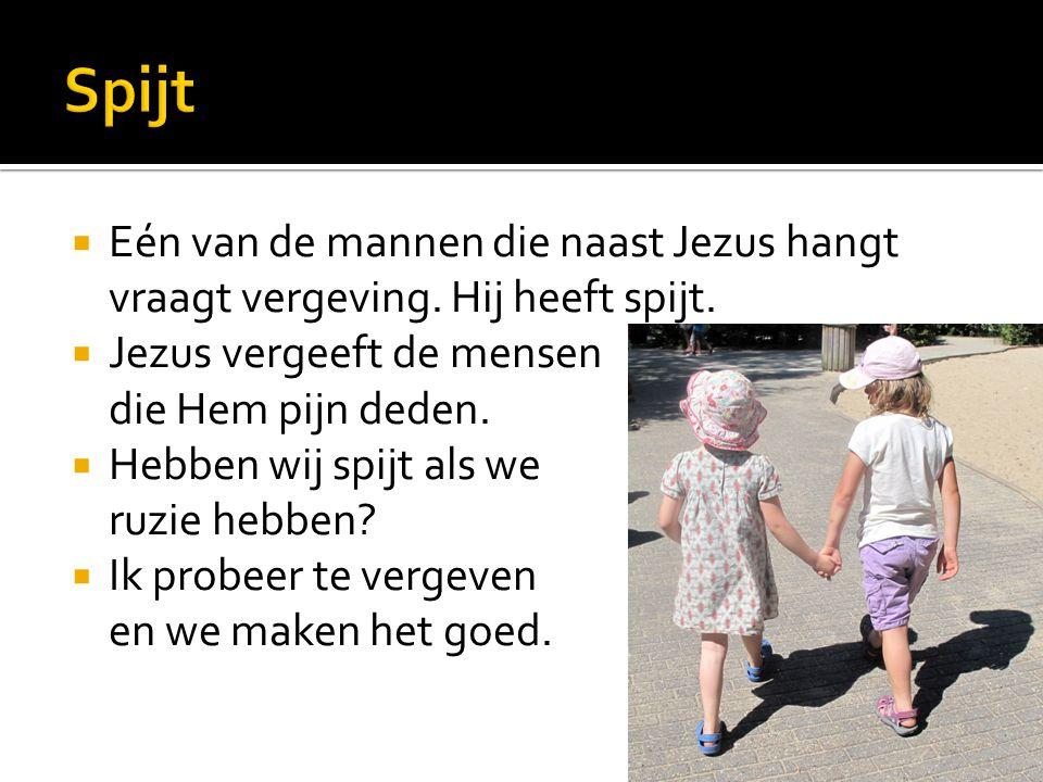 Spijt Eén van de mannen die naast Jezus hangt vraagt vergeving. Hij heeft spijt. Jezus vergeeft de mensen die Hem pijn deden.