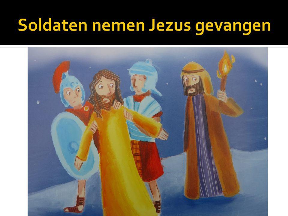 Soldaten nemen Jezus gevangen
