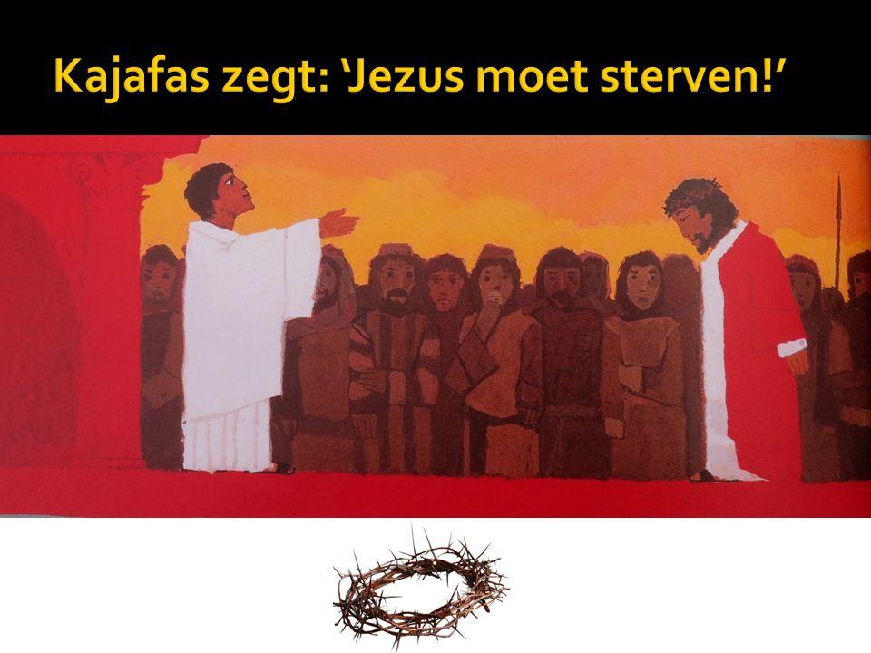 Kajafas zegt: 'Jezus moet sterven!'