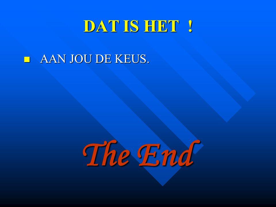 DAT IS HET ! AAN JOU DE KEUS. The End