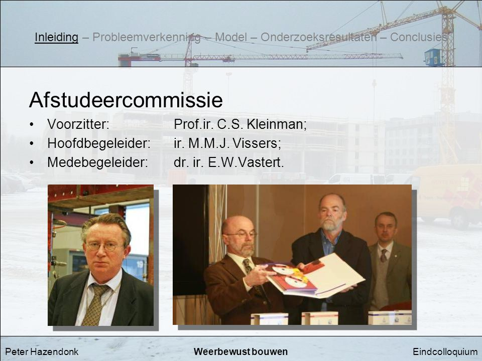 Afstudeercommissie Voorzitter: Prof.ir. C.S. Kleinman;