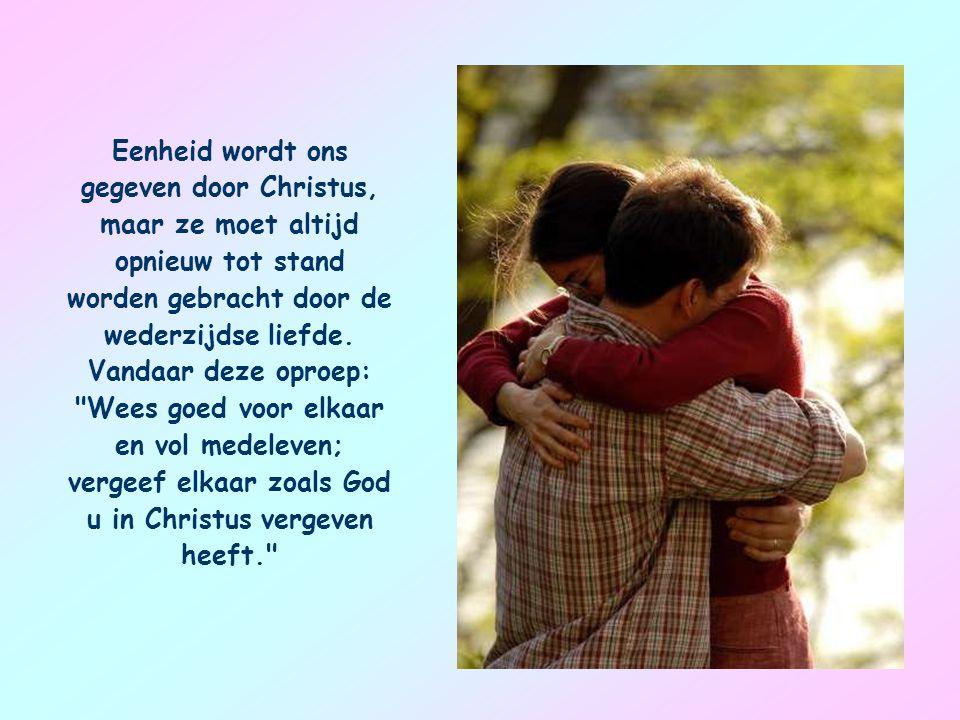 Eenheid wordt ons gegeven door Christus, maar ze moet altijd opnieuw tot stand worden gebracht door de wederzijdse liefde.