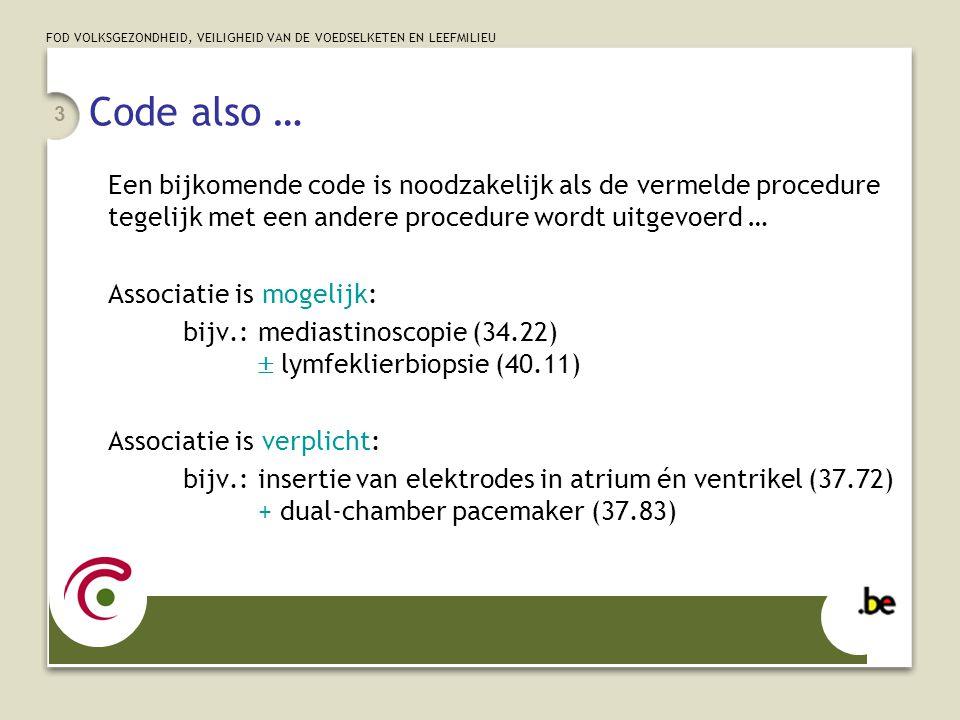 Code also … Een bijkomende code is noodzakelijk als de vermelde procedure tegelijk met een andere procedure wordt uitgevoerd …