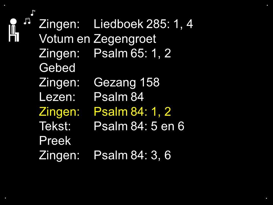 Zingen: Liedboek 285: 1, 4 Votum en Zegengroet Zingen: Psalm 65: 1, 2