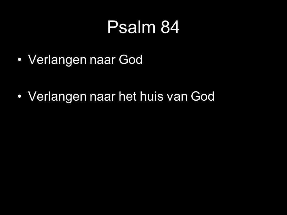 Psalm 84 Verlangen naar God Verlangen naar het huis van God