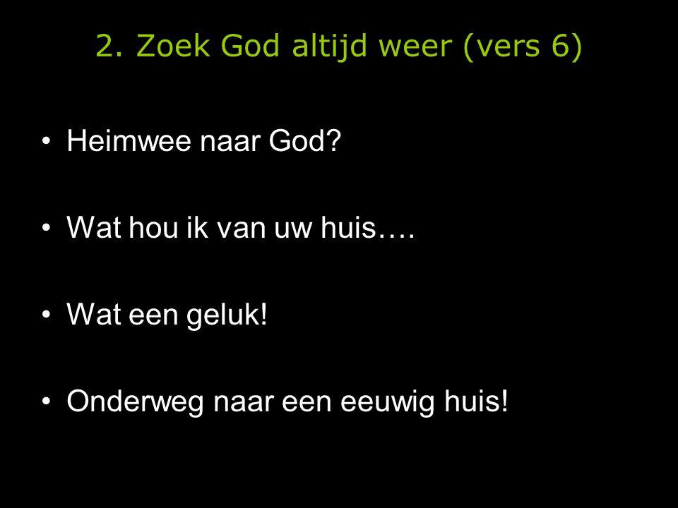 2. Zoek God altijd weer (vers 6)