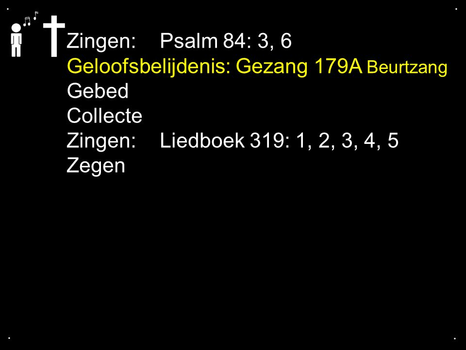 Geloofsbelijdenis: Gezang 179A Beurtzang Gebed Collecte