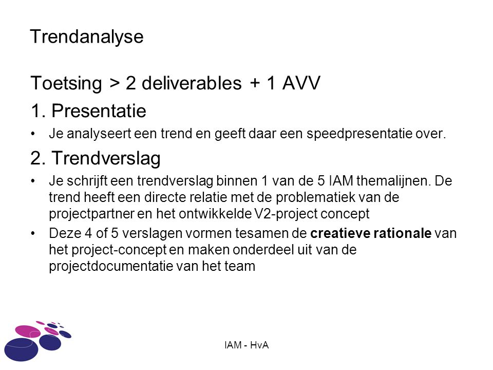 Toetsing > 2 deliverables + 1 AVV 1. Presentatie 2. Trendverslag