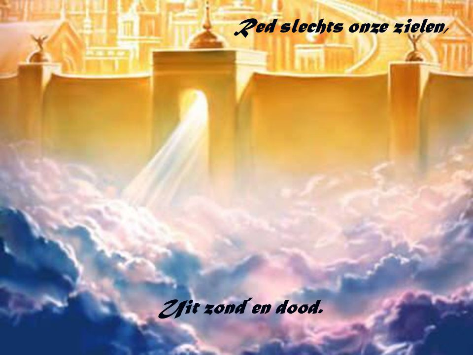 Red slechts onze zielen,