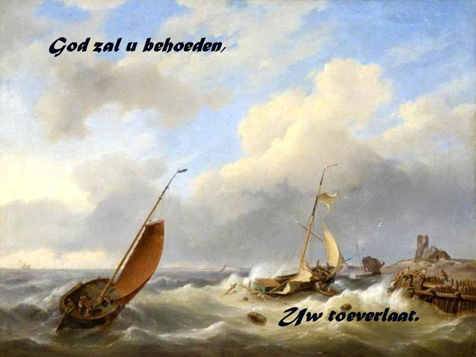 God zal u behoeden, Uw toeverlaat.