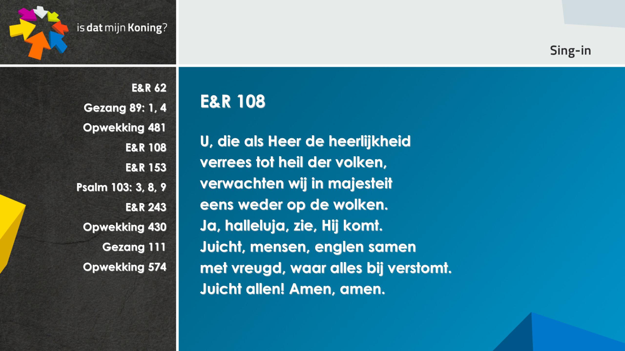 E&R 108 U, die als Heer de heerlijkheid verrees tot heil der volken,