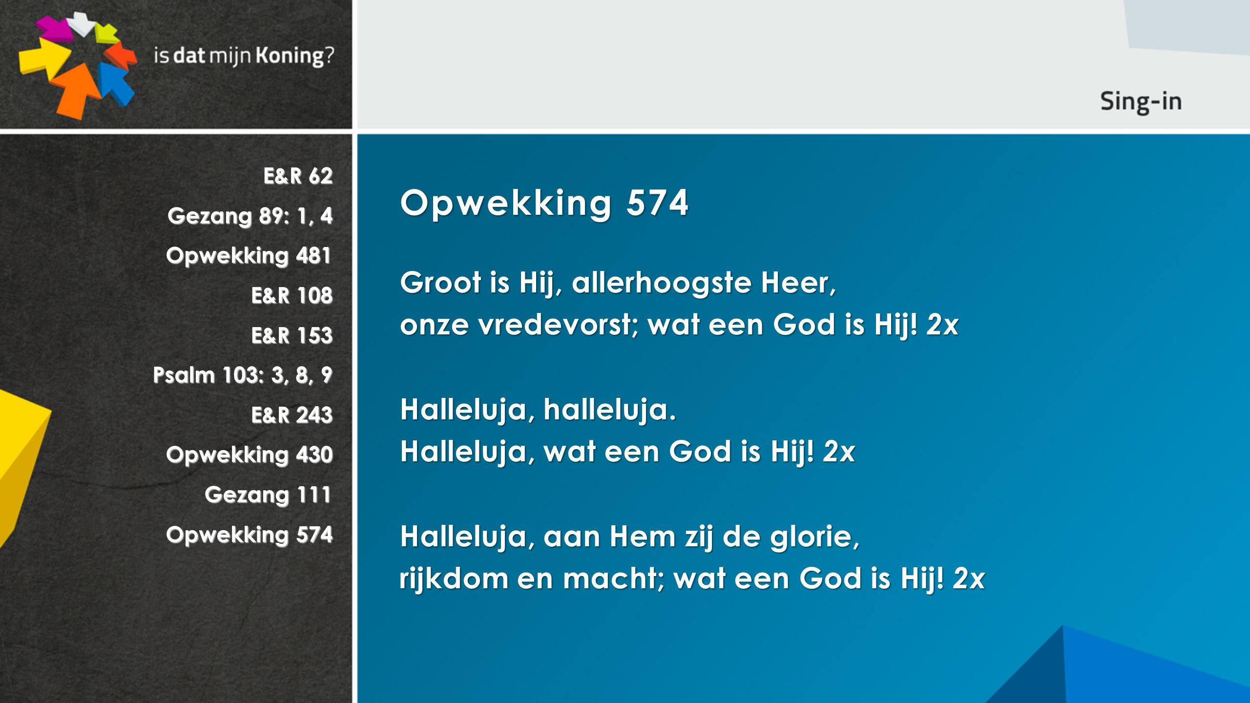 Opwekking 574 Groot is Hij, allerhoogste Heer,