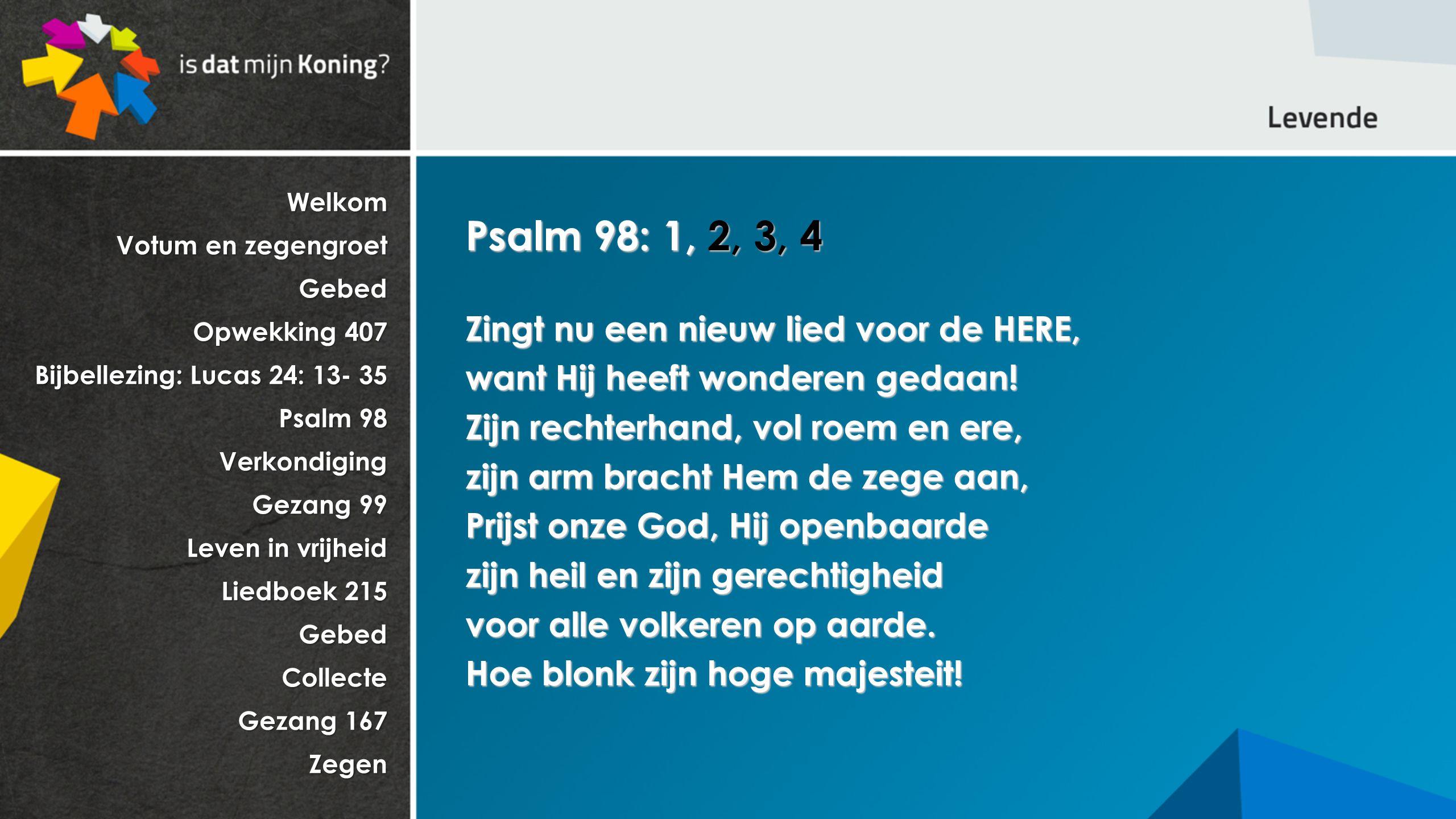 Psalm 98: 1, 2, 3, 4 Zingt nu een nieuw lied voor de HERE,