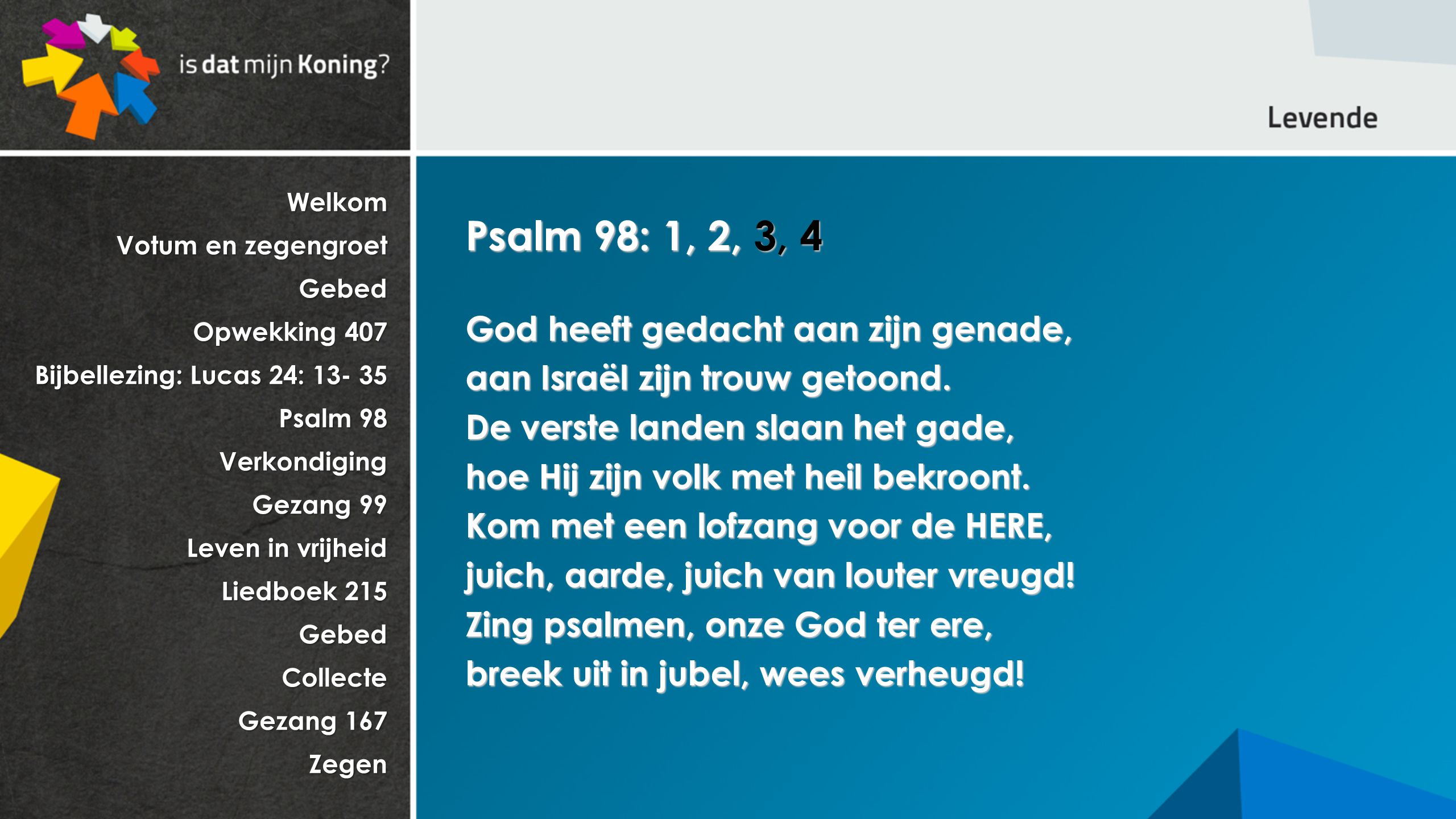 Psalm 98: 1, 2, 3, 4 God heeft gedacht aan zijn genade,