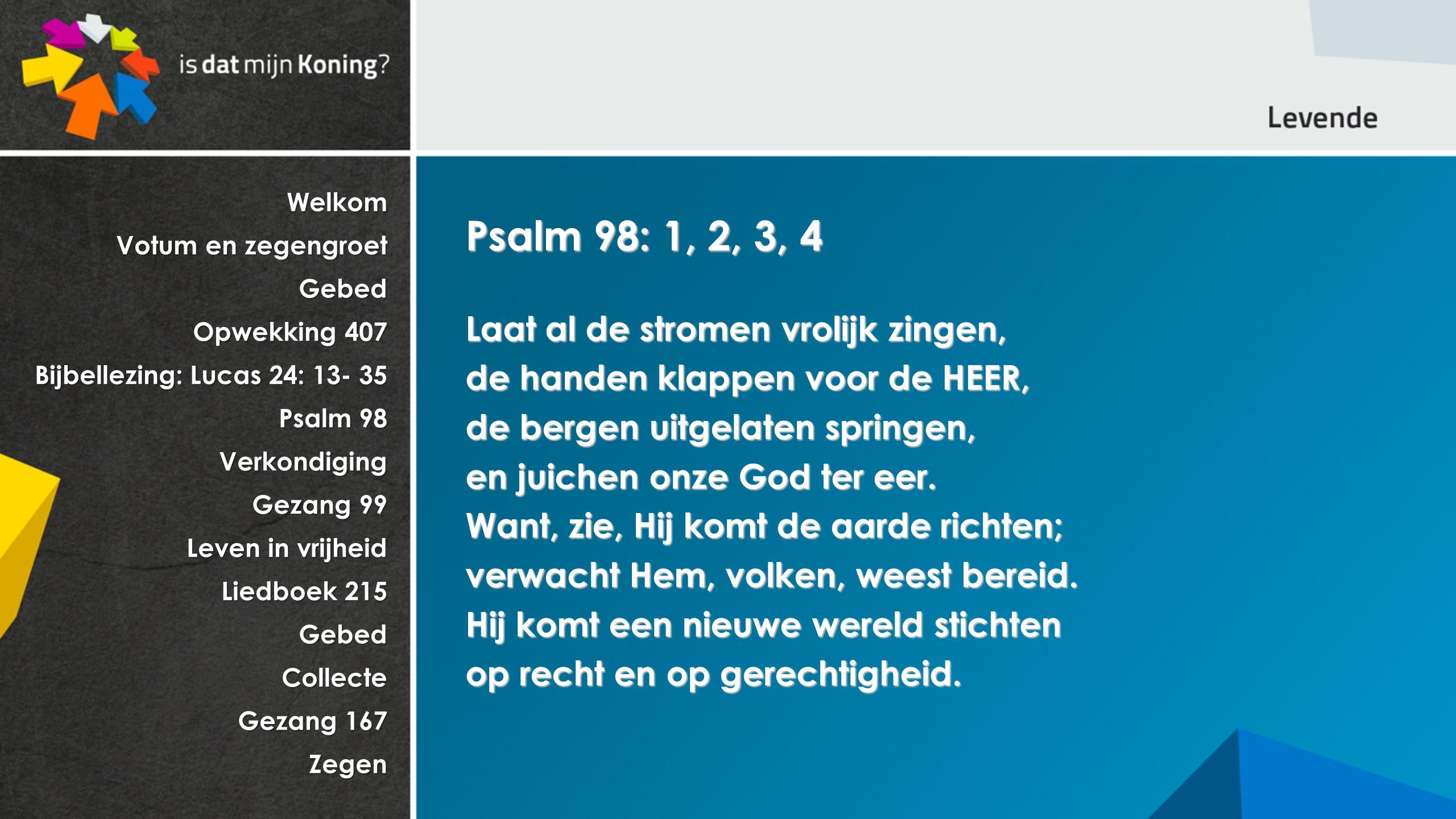 Psalm 98: 1, 2, 3, 4 Laat al de stromen vrolijk zingen,
