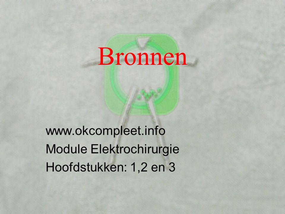 www.okcompleet.info Module Elektrochirurgie Hoofdstukken: 1,2 en 3