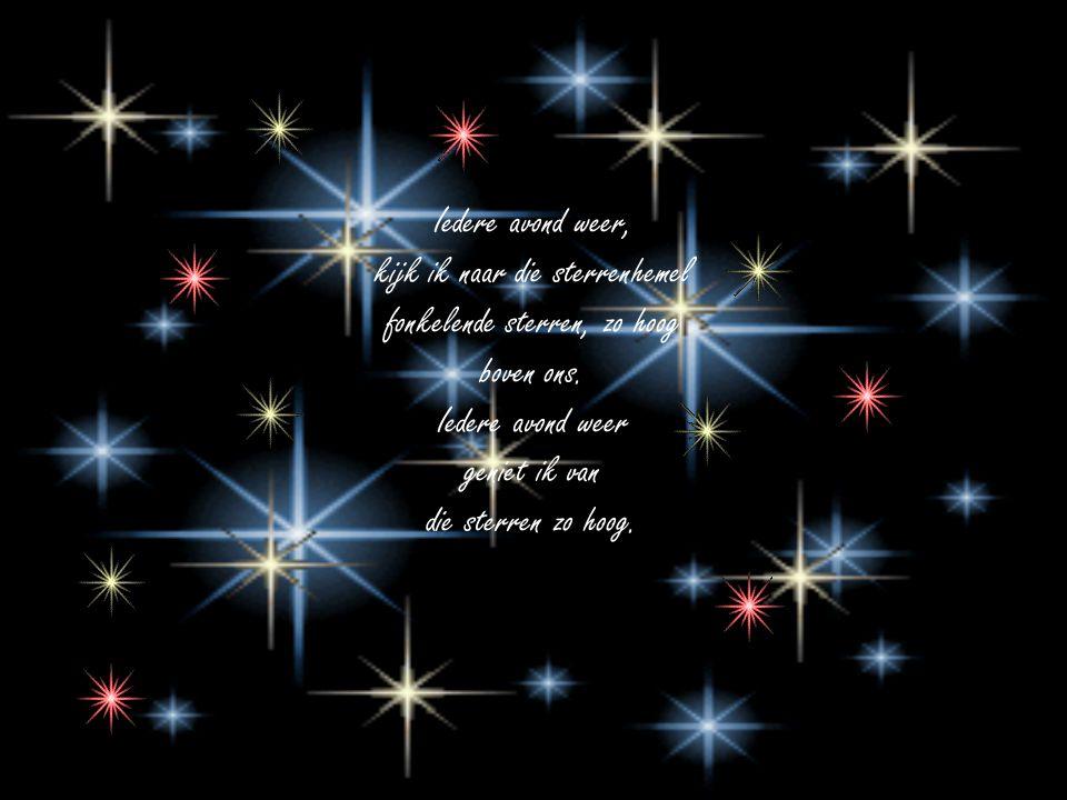 Iedere avond weer, kijk ik naar die sterrenhemel fonkelende sterren, zo hoog boven ons.