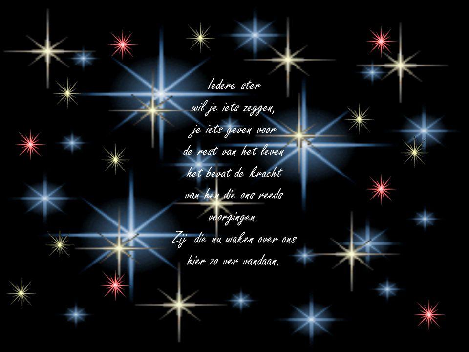 Iedere ster wil je iets zeggen, je iets geven voor de rest van het leven het bevat de kracht van hen die ons reeds voorgingen.