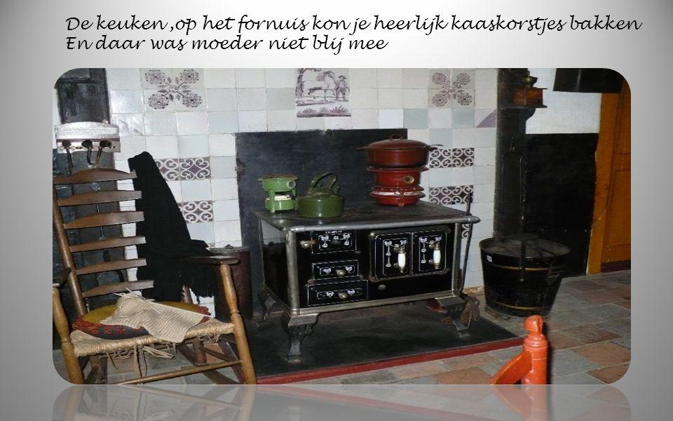 De keuken ,op het fornuis kon je heerlijk kaaskorstjes bakken