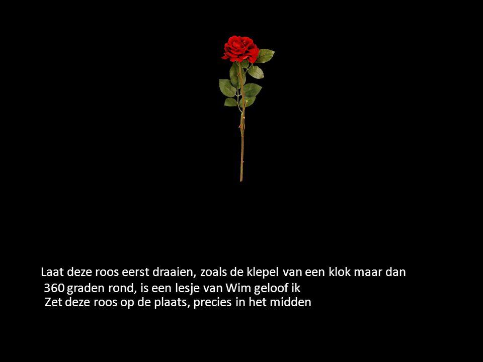 Laat deze roos eerst draaien, zoals de klepel van een klok maar dan