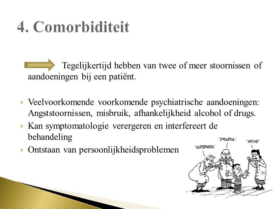 4. Comorbiditeit Tegelijkertijd hebben van twee of meer stoornissen of aandoeningen bij een patiënt.