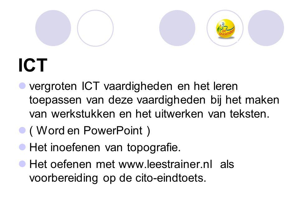 ICT vergroten ICT vaardigheden en het leren toepassen van deze vaardigheden bij het maken van werkstukken en het uitwerken van teksten.