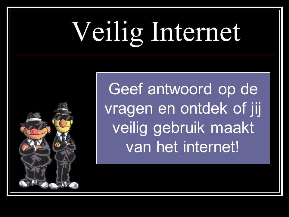 Veilig Internet Geef antwoord op de vragen en ontdek of jij veilig gebruik maakt van het internet!