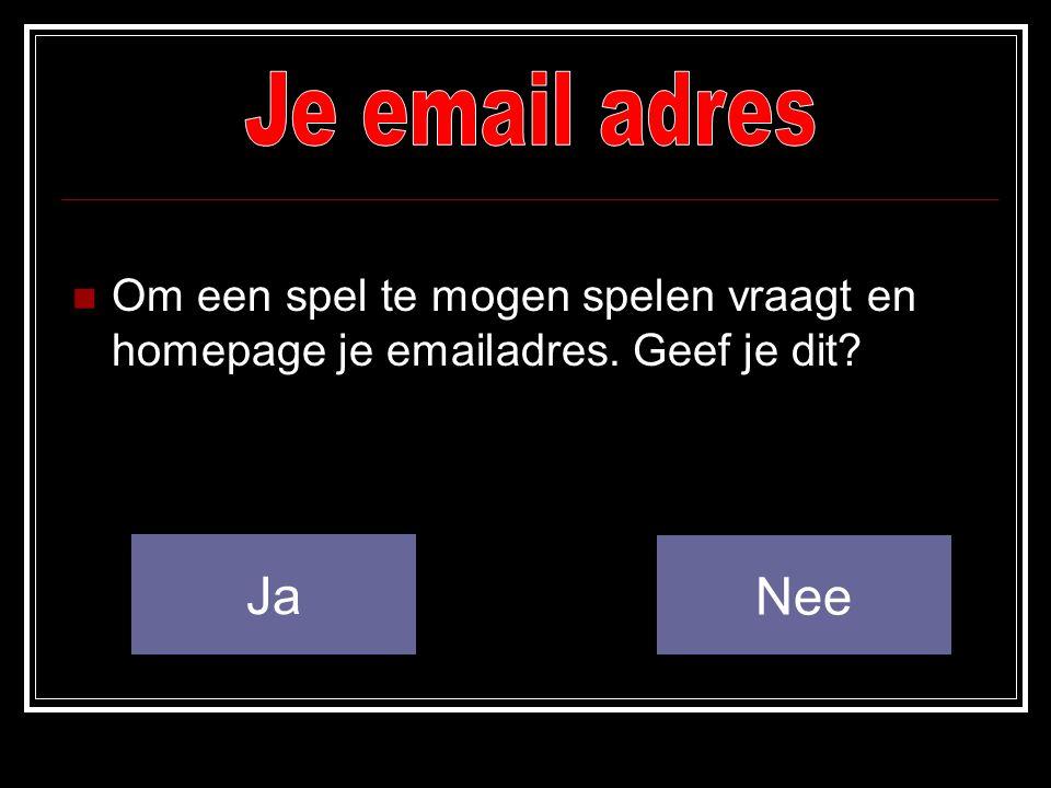 Je email adres Om een spel te mogen spelen vraagt en homepage je emailadres. Geef je dit Ja Nee