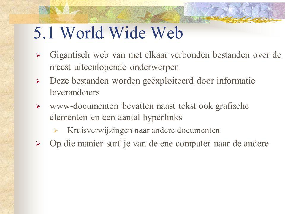 5.1 World Wide Web Gigantisch web van met elkaar verbonden bestanden over de meest uiteenlopende onderwerpen.
