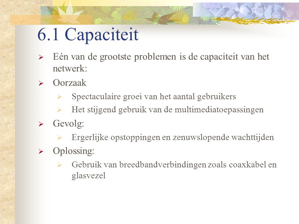 6.1 Capaciteit Eén van de grootste problemen is de capaciteit van het netwerk: Oorzaak. Spectaculaire groei van het aantal gebruikers.