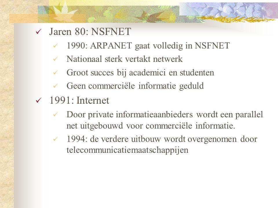 Jaren 80: NSFNET 1991: Internet 1990: ARPANET gaat volledig in NSFNET