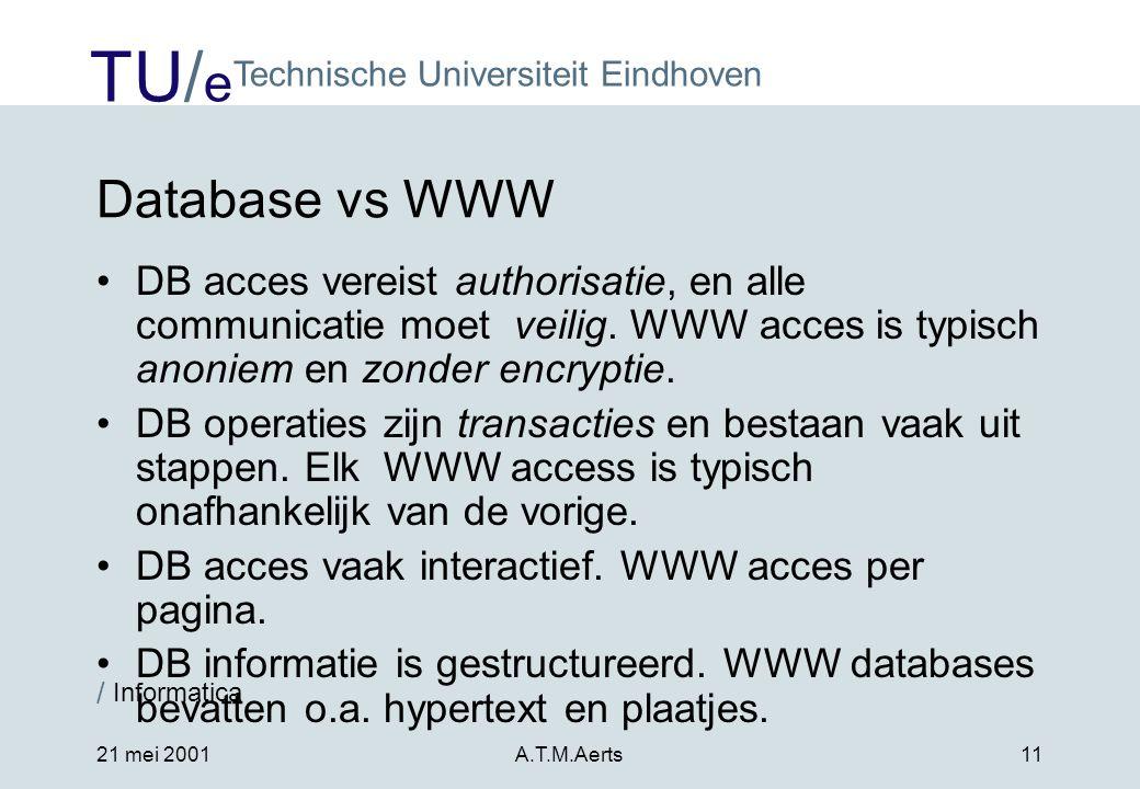 Database vs WWW DB acces vereist authorisatie, en alle communicatie moet veilig. WWW acces is typisch anoniem en zonder encryptie.
