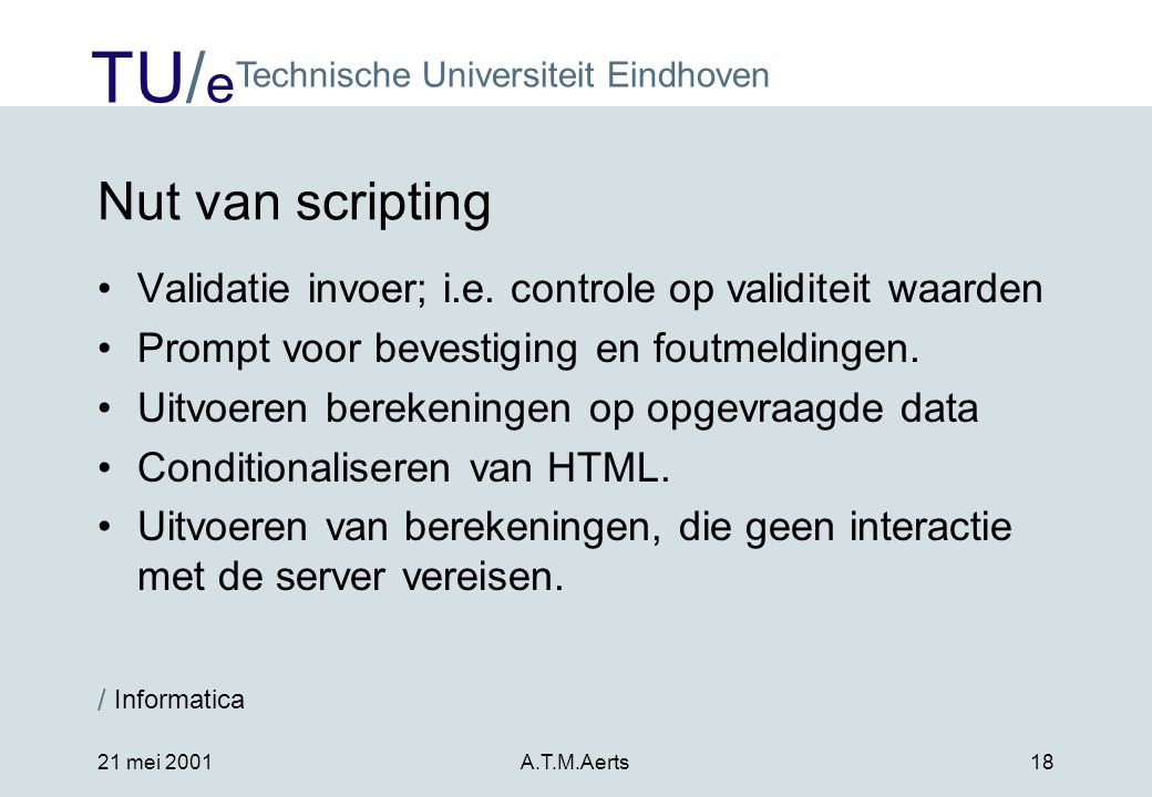 Nut van scripting Validatie invoer; i.e. controle op validiteit waarden. Prompt voor bevestiging en foutmeldingen.